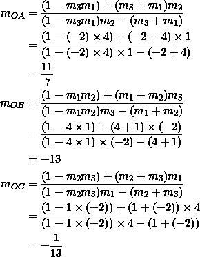 \begin{equation*} \begin{split} m_{OA}&=\frac{(1-m_3m_1)+(m_3+m_1)m_2}{(1-m_3m_1)m_2-(m_3+m_1)}\\ &=\frac{(1-(-2)\times 4)+(-2+4)\times 1}{(1-(-2)\times 4)\times 1-(-2+4)}\\ &=\frac{11}{7}\\ m_{OB}&=\frac{(1-m_1m_2)+(m_1+m_2)m_3}{(1-m_1m_2)m_3-(m_1+m_2)}\\ &=\frac{(1-4\times 1)+(4+1)\times(-2)}{(1-4\times 1)\times(-2)-(4+1)}\\ &=-13\\ m_{OC}&=\frac{(1-m_2m_3)+(m_2+m_3)m_1}{(1-m_2m_3)m_1-(m_2+m_3)}\\ &=\frac{(1-1\times (-2))+(1+(-2))\times 4}{(1-1\times (-2))\times 4-(1+(-2))}\\ &=-\frac{1}{13} \end{split} \end{equation*}