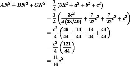 \begin{equation*} \begin{split} AN^2+BN^2+CN^2&=\frac{1}{4}\left(3R^2+a^2+b^2+c^2\right)\\ &=\frac{1}{4}\left(\frac{3c^2}{4\left(33/49\right)}+\frac{7}{22}c^2+\frac{7}{22}c^2+c^2\right)\\ &=\frac{c^2}{4}\left(\frac{49}{44}+\frac{14}{44}+\frac{14}{44}+\frac{44}{44}\right)\\ &=\frac{c^2}{4}\left(\frac{121}{44}\right)\\ &=\frac{11}{16}c^2. \end{split} \end{equation*}
