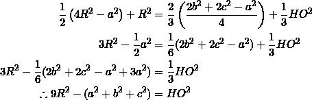 \begin{equation*} \begin{split} \frac{1}{2}\left(4R^2-a^2\right)+R^2&=\frac{2}{3}\left(\frac{2b^2+2c^2-a^2}{4}\right)+\frac{1}{3}HO^2\\ 3R^2-\frac{1}{2}a^2&=\frac{1}{6}(2b^2+2c^2-a^2)+\frac{1}{3}HO^2\\ 3R^2-\frac{1}{6}(2b^2+2c^2-a^2+3a^2)&=\frac{1}{3}HO^2\\ \therefore 9R^2-(a^2+b^2+c^2)&=HO^2 \end{split} \end{equation*}