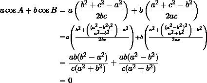 \begin{equation*} \begin{split} a\cos A+b\cos B&=a\left(\frac{b^2+c^2-a^2}{2bc}\right)+b\left(\frac{a^2+c^2-b^2}{2ac}\right)\\ &=\scriptstyle a\left(\frac{b^2+\left(\frac{(a^2-b^2)^2}{a^2+b^2}\right)-a^2}{2bc}\right)+b\left(\frac{a^2+\left(\frac{(a^2-b^2)^2}{a^2+b^2}\right)-b^2}{2ac}\right)\\ &=\frac{ab(b^2-a^2)}{c(a^2+b^2)}+\frac{ab(a^2-b^2)}{c(a^2+b^2)}\\ &=0 \end{split} \end{equation*}