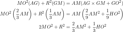 \begin{equation*} \begin{split} MO^2(AG)+R^2(GM)&=AM(AG\times GM+GO^2)\\ MO^2\left(\frac{2}{3}AM\right)+R^2\left(\frac{1}{3}AM\right)&=AM\left(\frac{2}{9}AM^2+\frac{1}{9}HO^2\right)\\ 2MO^2+R^2&=\frac{2}{3}AM^2+\frac{1}{3}HO^2 \end{split} \end{equation*}