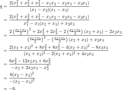\begin{equation*} \begin{split} q&=\frac{2(x_1^2+x_2^2+x_3^2-x_1x_2-x_2x_3-x_3x_1)}{(x_1-x_2)(x_1-x_3)}\\ &=\frac{2(x_1^2+x_2^2+x_3^2-x_1x_2-x_2x_3-x_3x_1)}{x_1^2-x_1(x_2+x_3)+x_2x_3}\\ &=\frac{2\left(\frac{x_2+x_3}{2}\right)^2+2x_2^2+2x_3^2-2\left(\frac{x_2+x_3}{2}\right)(x_2+x_3)-2x_2x_3}{\left(\frac{x_2+x_3}{2}\right)^2-\left(\frac{x_2+x_3}{2}\right)(x_2+x_3)+x_2x_3}\\ &=\frac{2(x_2+x_3)^2+8x_2^2+8x_3^2-4(x_2+x_3)^2-8x_2x_3}{(x_2+x_3)^2-2(x_2+x_3)^2+4x_2x_3}\\ &=\frac{6x_2^2-12x_2x_3+6x_3^2}{-x_2+2x_2x_3-x_3^2}\\ &=\frac{6(x_2-x_3)^2}{-(x_2-x_3)^2}\\ &=-6. \end{split} \end{equation*}