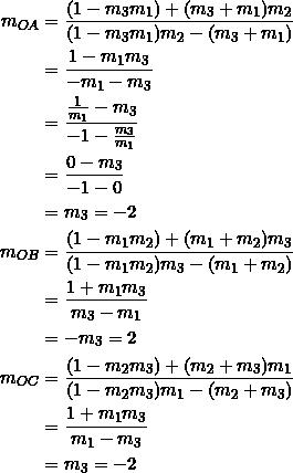 \begin{equation*} \begin{split} m_{OA}&=\frac{(1-m_3m_1)+(m_3+m_1)m_2}{(1-m_3m_1)m_2-(m_3+m_1)}\\ &=\frac{1-m_1m_3}{-m_1-m_3}\\ &=\frac{\frac{1}{m_1}-m_3}{-1-\frac{m_3}{m_1}}\\ &=\frac{0-m_3}{-1-0}\\ &=m_3=-2\\ m_{OB}&=\frac{(1-m_1m_2)+(m_1+m_2)m_3}{(1-m_1m_2)m_3-(m_1+m_2)}\\ &=\frac{1+m_1m_3}{m_3-m_1}\\ &=-m_3=2\\ m_{OC}&=\frac{(1-m_2m_3)+(m_2+m_3)m_1}{(1-m_2m_3)m_1-(m_2+m_3)}\\ &=\frac{1+m_1m_3}{m_1-m_3}\\ &=m_3=-2 \end{split} \end{equation*}