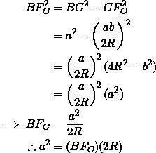 \begin{equation*} \begin{split} BF_C^2&=BC^2-CF_C^2\\ &=a^2-\left(\frac{ab}{2R}\right)^2\\ &=\left(\frac{a}{2R}\right)^2(4R^2-b^2)\\ &=\left(\frac{a}{2R}\right)^2(a^2)\\ \implies BF_C&=\frac{a^2}{2R}\\ \therefore a^2&=(BF_C)(2R) \end{split} \end{equation*}