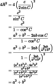 \begin{equation*} \begin{split} 4R^2&=4\left(\frac{c}{2\sin C}\right)^2\\ &=\frac{c^2}{\sin^2 C}\\ &=\frac{c^2}{1-\cos^2 C}\\ &=\frac{a^2+b^2-2ab\cos C}{1-\cos^2 C}\\ &=\frac{a^2+b^2-2ab\left(\frac{2ab}{a^2+b^2}\right)}{1-\left(\frac{2ab}{a^2+b^2}\right)^2}\\ &=\frac{\frac{(a^2+b^2)^2-4a^2b^2}{a^2+b^2}}{\frac{(a^2+b^2)^2-4a^2b^2}{(a^2+b^2)^2}}\\ &=a^2+b^2 \end{split} \end{equation*}