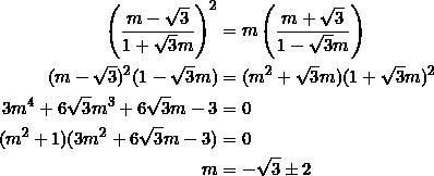 \begin{equation*} \begin{split} \left(\frac{m-\sqrt{3}}{1+\sqrt{3}m}\right)^2&=m\left(\frac{m+\sqrt{3}}{1-\sqrt{3}m}\right)\\ (m-\sqrt{3})^2(1-\sqrt{3}m)&=(m^2+\sqrt{3}m)(1+\sqrt{3}m)^2\\ 3m^4+6\sqrt{3}m^3+6\sqrt{3}m-3&=0\\ (m^2+1)(3m^2+6\sqrt{3}m-3)&=0\\ m&=-\sqrt{3}\pm 2 \end{split} \end{equation*}