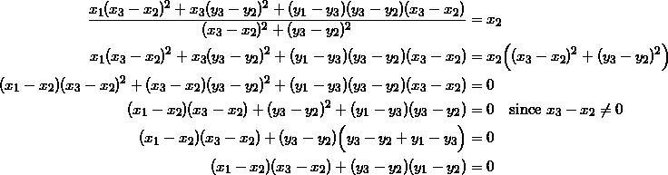 \begin{equation*} \begin{split} \frac{x_1(x_3-x_2)^2+x_3(y_3-y_2)^2+(y_1-y_3)(y_3-y_2)(x_3-x_2)}{(x_3-x_2)^2+(y_3-y_2)^2}&=x_2\\ x_1(x_3-x_2)^2+x_3(y_3-y_2)^2+(y_1-y_3)(y_3-y_2)(x_3-x_2)&=x_2\Big((x_3-x_2)^2+(y_3-y_2)^2\Big)\\ (x_1-x_2)(x_3-x_2)^2+(x_3-x_2)(y_3-y_2)^2+(y_1-y_3)(y_3-y_2)(x_3-x_2)&=0\\ (x_1-x_2)(x_3-x_2)+(y_3-y_2)^2+(y_1-y_3)(y_3-y_2)&=0\quad\textrm{since}~x_3-x_2\neq 0\\ (x_1-x_2)(x_3-x_2)+(y_3-y_2)\Big(y_3-y_2+y_1-y_3\Big)&=0\\ (x_1-x_2)(x_3-x_2)+(y_3-y_2)(y_1-y_2)&=0\\ \end{split} \end{equation}