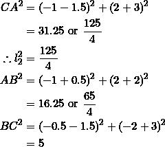 \begin{equation*} \begin{split} CA^2&=(-1-1.5)^2+(2+3)^2\\ &=31.25~\textrm{or}~\frac{125}{4}\\ \therefore l_2^2&=\frac{125}{4}\\ AB^2&=(-1+0.5)^2+(2+2)^2\\ &=16.25~\textrm{or}~\frac{65}{4}\\ BC^2&=(-0.5-1.5)^2+(-2+3)^2\\ &=5 \end{split} \end{equation*}