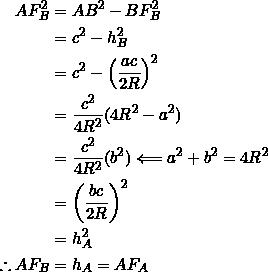 \begin{equation*} \begin{split} AF_B^2&=AB^2-BF_B^2\\ &=c^2-h_B^2\\ &=c^2-\left(\frac{ac}{2R}\right)^2\\ &=\frac{c^2}{4R^2}(4R^2-a^2)\\ &=\frac{c^2}{4R^2}(b^2)\Longleftarrow a^2+b^2=4R^2\\ &=\left(\frac{bc}{2R}\right)^2\\ &=h_A^2\\ \therefore AF_B&=h_A=AF_A \end{split} \end{equation*}
