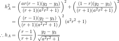 \begin{equation*} \begin{split} h_A^2&=\left(\frac{ar(r-1)(y_2-y_3)}{(r+1)(a^2r^2+1)}\right)^2+\left(\frac{(1-r)(y_2-y_3)}{(r+1)(a^2r^2+1)}\right)^2\\ &=\left(\frac{(r-1)(y_2-y_3)}{(r+1)(a^2r^2+1)}\right)^2(a^2r^2+1)\\ \therefore h_A&=\left(\frac{r-1}{r+1}\right)\frac{y_2-y_3}{\sqrt{a^2r^2+1}} \end{split} \end{equation*}