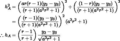 \begin{equation*} \begin{split} h_A^2&=\left(\frac{ar(r-1)(y_2-y_3)}{(r+1)(a^2r^2+1)}\right)^2+\left(\frac{(1-r)(y_2-y_3)}{(r+1)(a^2r^2+1)}\right)^2\\ &=\left(\frac{(r-1)(y_2-y_3)}{(r+1)(a^2r^2+1)}\right)^2(a^2r^2+1)\\ \therefore h_A&=\left(\frac{r-1}{r+1}\right)\frac{y_2-y_3}{\sqrt{a^2r^2+1}} \end{split} \end{equation*}