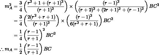 \begin{equation*} \begin{split} m_A^2&=\frac{3}{4}\left(\frac{r^2+1+(r+1)^2}{(r+1)^2}\right)\times\left(\frac{(r-1)^2}{(r+2)^2+(2r+1)^2+(r-1)^2}\right)BC^2\\ &=\frac{3}{4}\left(\frac{2(r^2+r+1)}{(r+1)^2}\right)\times \left(\frac{(r-1)^2}{6(r^2+r+1)}\right)BC^2\\ &=\frac{1}{4}\left(\frac{r-1}{r+1}\right)^2BC^2\\ \therefore m_A&=\frac{1}{2}\left(\frac{r-1}{r+1}\right)BC \end{split} \end{equation*}