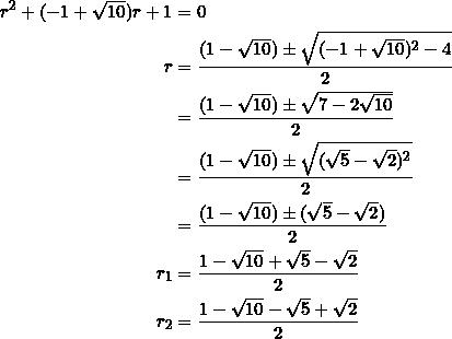 \begin{equation*} \begin{split} r^2+(-1+\sqrt{10})r+1&=0\\ r&=\frac{(1-\sqrt{10})\pm\sqrt{(-1+\sqrt{10})^2-4}}{2}\\ &=\frac{(1-\sqrt{10})\pm\sqrt{7-2\sqrt{10}}}{2}\\ &=\frac{(1-\sqrt{10})\pm\sqrt{(\sqrt{5}-\sqrt{2})^2}}{2}\\ &=\frac{(1-\sqrt{10})\pm(\sqrt{5}-\sqrt{2})}{2}\\ r_1&=\frac{1-\sqrt{10}+\sqrt{5}-\sqrt{2}}{2}\\ r_2&=\frac{1-\sqrt{10}-\sqrt{5}+\sqrt{2}}{2}\\ \end{split} \end{equation*}