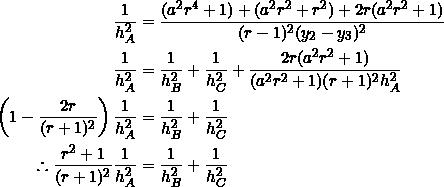 \begin{equation*} \begin{split} \frac{1}{h_A^2}&=\frac{(a^2r^4+1)+(a^2r^2+r^2)+2r(a^2r^2+1)}{(r-1)^2(y_2-y_3)^2}\\ \frac{1}{h_A^2}&=\frac{1}{h_B^2}+\frac{1}{h_C^2}+\frac{2r(a^2r^2+1)}{(a^2r^2+1)(r+1)^2h_A^2}\\ \left(1-\frac{2r}{(r+1)^2}\right)\frac{1}{h_A^2}&=\frac{1}{h_B^2}+\frac{1}{h_C^2}\\ \therefore \frac{r^2+1}{(r+1)^2}\frac{1}{h_A^2}&=\frac{1}{h_B^2}+\frac{1}{h_C^2} \end{split} \end{equation*}