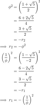 \begin{equation*} \begin{split} \phi^2&=\left(\frac{1+\sqrt{5}}{2}\right)^2\\ &=\frac{6+2\sqrt{5}}{4}\\ &=\frac{3+\sqrt{5}}{2}\\ &=-r_2\\ \implies r_2&=-\phi^2\\ \left(\frac{1}{\phi}\right)^2&=\left(\frac{1-\sqrt{5}}{-2}\right)^2\\ &=\frac{6-2\sqrt{5}}{4}\\ &=\frac{3-\sqrt{5}}{2}\\ &=-r_1\\ \implies r_1&=-\left(\frac{1}{\phi}\right)^2 \end{split} \end{equation*}