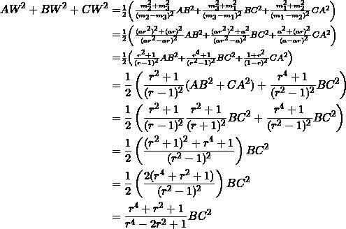 \begin{equation*} \begin{split} AW^2+BW^2+CW^2&=\scriptstyle \frac{1}{2}\left(\frac{m_2^2+m_3^2}{(m_2-m_3)^2}AB^2+\frac{m_3^2+m_1^2}{(m_3-m_1)^2}BC^2+\frac{m_1^2+m_2^2}{(m_1-m_2)^2}CA^2\right)\\ &=\scriptstyle \frac{1}{2}\left(\frac{(ar^2)^2+(ar)^2}{(ar^2-ar)^2}AB^2+\frac{(ar^2)^2+a^2}{(ar^2-a)^2}BC^2+\frac{a^2+(ar)^2}{(a-ar)^2}CA^2\right)\\ &=\scriptstyle\frac{1}{2}\left(\frac{r^2+1}{(r-1)^2}AB^2+\frac{r^4+1}{(r^2-1)^2}BC^2+\frac{1+r^2}{(1-r)^2}CA^2\right)\\ &=\frac{1}{2}\left(\frac{r^2+1}{(r-1)^2}(AB^2+CA^2)+\frac{r^4+1}{(r^2-1)^2}BC^2\right)\\ &=\frac{1}{2}\left(\frac{r^2+1}{(r-1)^2}\frac{r^2+1}{(r+1)^2}BC^2+\frac{r^4+1}{(r^2-1)^2}BC^2\right)\\ &=\frac{1}{2}\left(\frac{(r^2+1)^2+r^4+1}{(r^2-1)^2}\right)BC^2\\ &=\frac{1}{2}\left(\frac{2(r^4+r^2+1)}{(r^2-1)^2}\right)BC^2\\ &=\frac{r^4+r^2+1}{r^4-2r^2+1}BC^2 \end{split} \end{equation*}