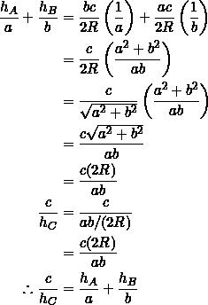 \begin{equation*} \begin{split} \frac{h_A}{a}+\frac{h_B}{b}&=\frac{bc}{2R}\left(\frac{1}{a}\right)+\frac{ac}{2R}\left(\frac{1}{b}\right)\\ &=\frac{c}{2R}\left(\frac{a^2+b^2}{ab}\right)\\ &=\frac{c}{\sqrt{a^2+b^2}}\left(\frac{a^2+b^2}{ab}\right)\\ &=\frac{c\sqrt{a^2+b^2}}{ab}\\ &=\frac{c(2R)}{ab}\\ \frac{c}{h_C}&=\frac{c}{ab/(2R)}\\ &=\frac{c(2R)}{ab}\\ \therefore \frac{c}{h_C}&=\frac{h_A}{a}+\frac{h_B}{b} \end{split} \end{equation*}