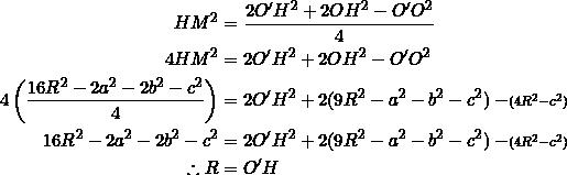 \begin{equation*} \begin{split} HM^2&=\frac{2O'H^2+2OH^2-O'O^2}{4}\\ 4HM^2&=2O'H^2+2OH^2-O'O^2\\ 4\left(\frac{16R^2-2a^2-2b^2-c^2}{4}\right)&=2O'H^2+2(9R^2-a^2-b^2-c^2)-\scriptstyle(4R^2-c^2)\\ 16R^2-2a^2-2b^2-c^2&=2O'H^2+2(9R^2-a^2-b^2-c^2)-\scriptstyle(4R^2-c^2)\\ \therefore R&=O'H \end{split} \end{equation*}