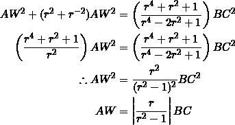 \begin{equation*} \begin{split} AW^2+(r^2+r^{-2})AW^2&=\left(\frac{r^4+r^2+1}{r^4-2r^2+1}\right)BC^2\\ \left(\frac{r^4+r^2+1}{r^2}\right)AW^2&=\left(\frac{r^4+r^2+1}{r^4-2r^2+1}\right)BC^2\\ \therefore AW^2&=\frac{r^2}{(r^2-1)^2}BC^2\\ AW&=\left|\frac{r}{r^2-1}\right| BC \end{split} \end{equation*}